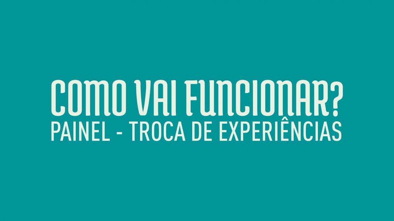 NOVO FORMATO: Painel – Troca de experiências